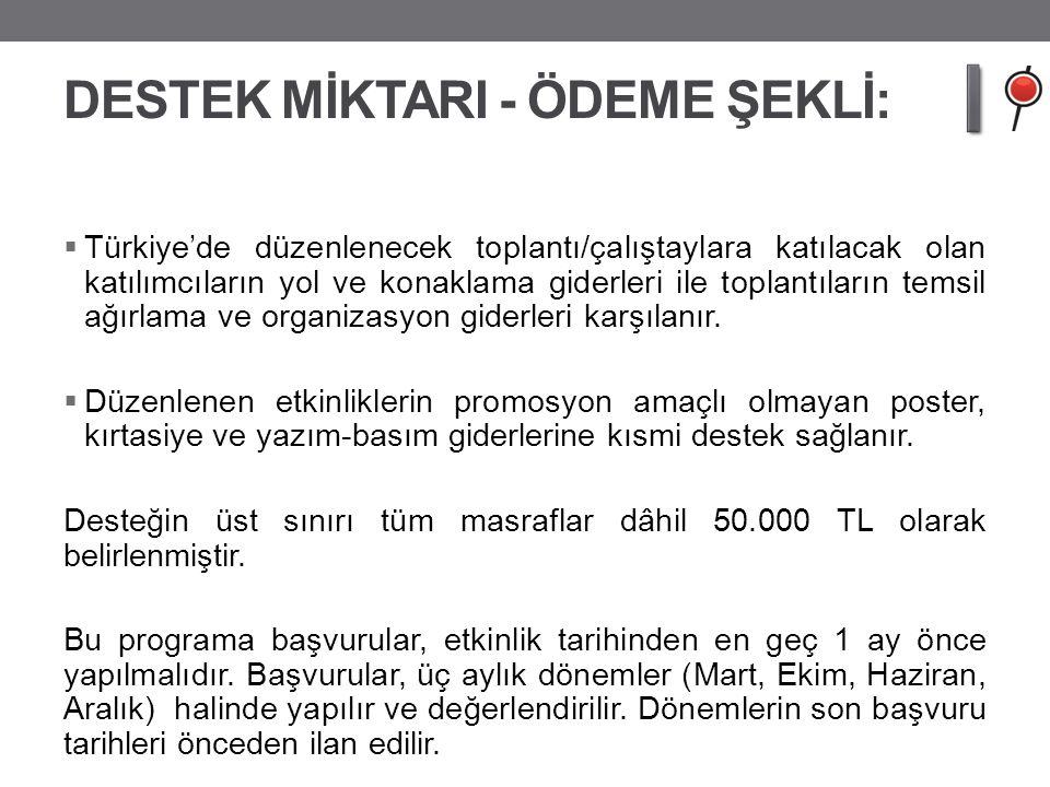 DESTEK MİKTARI - ÖDEME ŞEKLİ:  Türkiye'de düzenlenecek toplantı/çalıştaylara katılacak olan katılımcıların yol ve konaklama giderleri ile toplantılar