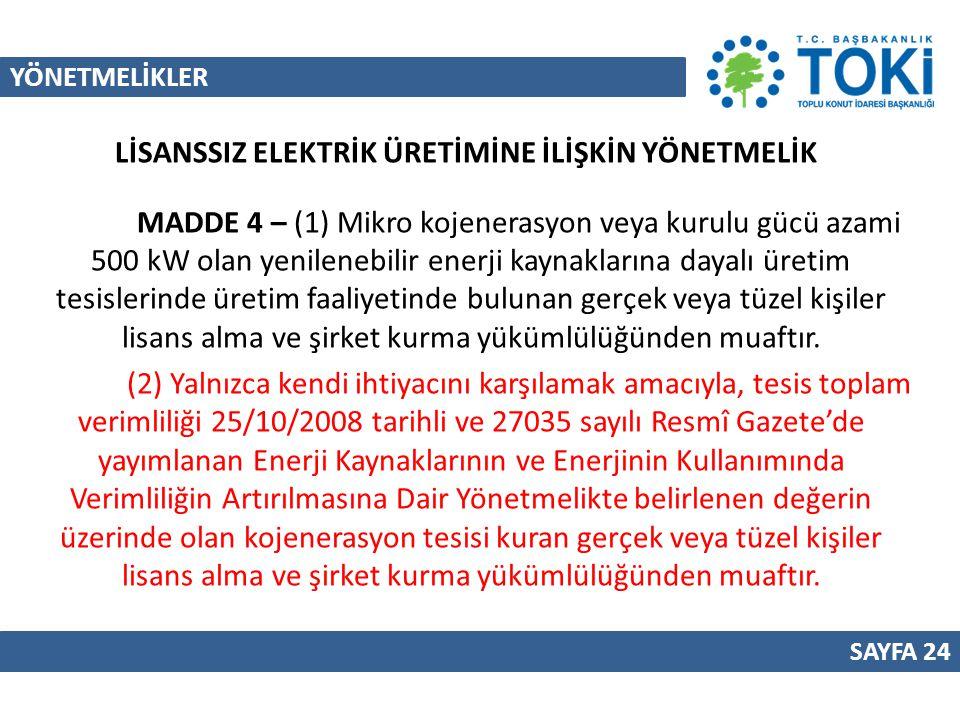 YÖNETMELİKLER SAYFA 24 MADDE 4 – (1) Mikro kojenerasyon veya kurulu gücü azami 500 kW olan yenilenebilir enerji kaynaklarına dayalı üretim tesislerind