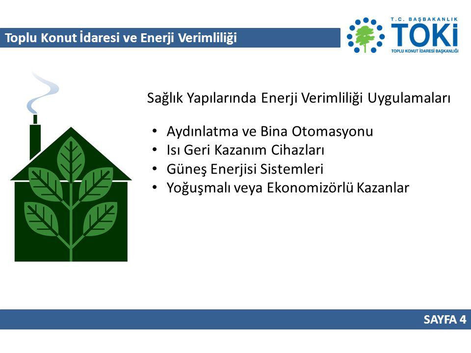 Toplu Konut İdaresi ve Enerji Verimliliği SAYFA 4 Sağlık Yapılarında Enerji Verimliliği Uygulamaları Aydınlatma ve Bina Otomasyonu Isı Geri Kazanım Ci