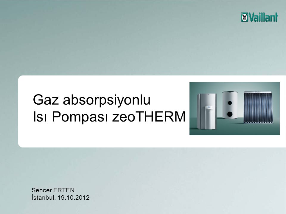Sencer ERTEN İstanbul, 19.10.2012 Gaz absorpsiyonlu Isı Pompası zeoTHERM