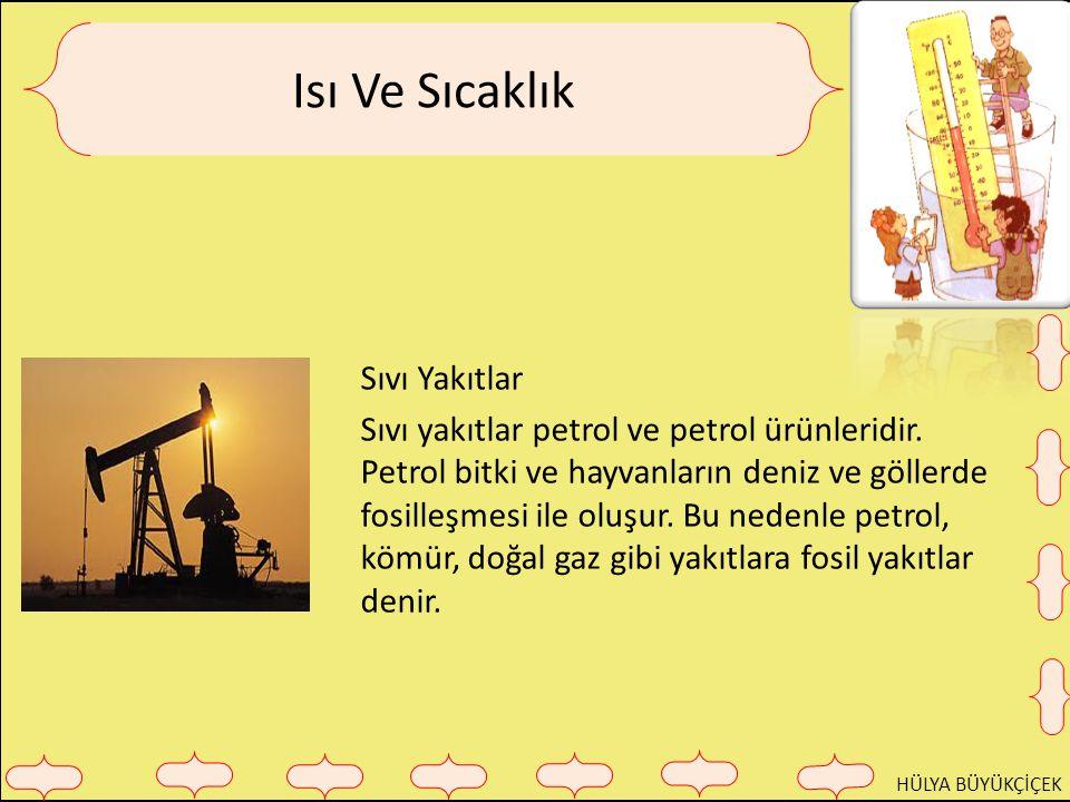 HÜLYA BÜYÜKÇİÇEK Isı Ve Sıcaklık Sıvı Yakıtlar Sıvı yakıtlar petrol ve petrol ürünleridir.