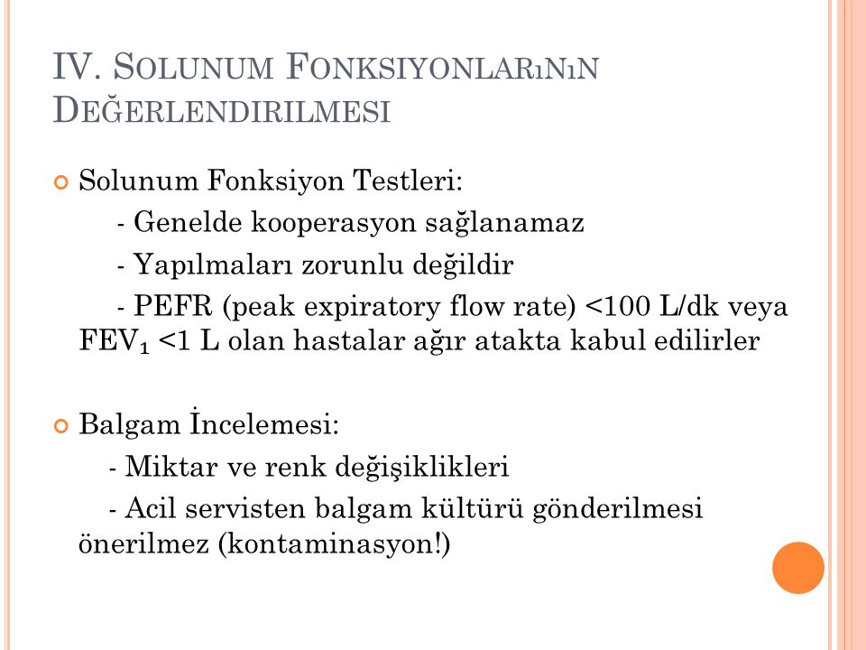 IV. S OLUNUM F ONKSIYONLARıNıN D EĞERLENDIRILMESI Solunum Fonksiyon Testleri: - Genelde kooperasyon sağlanamaz - Yapılmaları zorunlu değildir - PEFR (