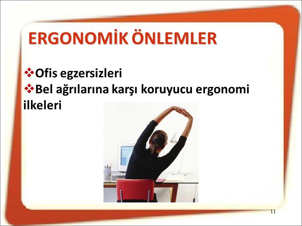 11 ERGONOMİK ÖNLEMLER  Ofis egzersizleri  Bel ağrılarına karşı koruyucu ergonomi ilkeleri