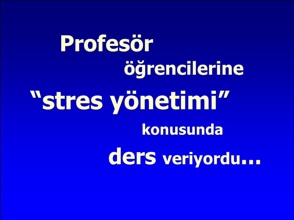 """öğrencilerine """"stres yönetimi"""" ders veriyordu... konusunda Profesör"""