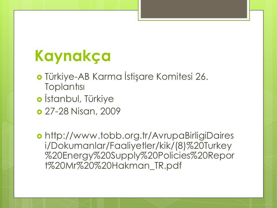 Kaynakça  Türkiye-AB Karma İstişare Komitesi 26. Toplantısı  İstanbul, Türkiye  27-28 Nisan, 2009  http://www.tobb.org.tr/AvrupaBirligiDaires i/Do