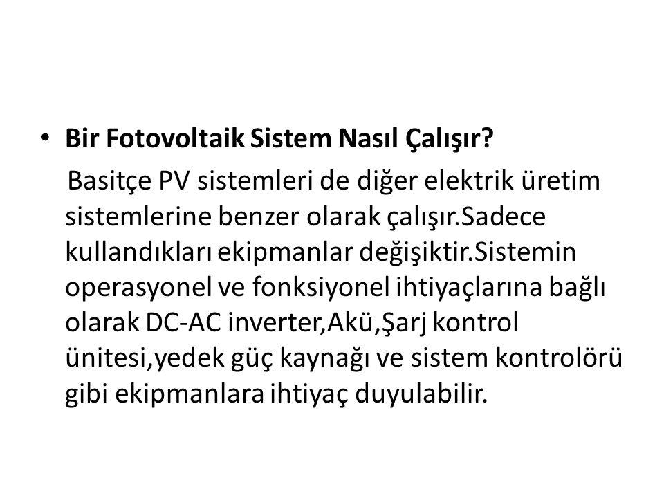 Bir Fotovoltaik Sistem Nasıl Çalışır? Basitçe PV sistemleri de diğer elektrik üretim sistemlerine benzer olarak çalışır.Sadece kullandıkları ekipmanla