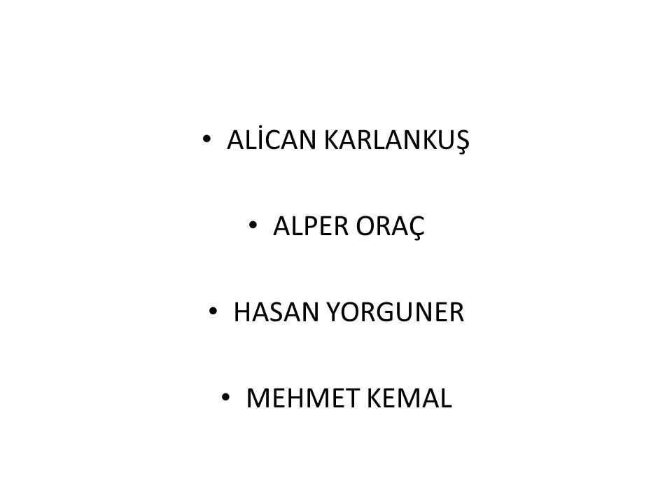 ALİCAN KARLANKUŞ ALPER ORAÇ HASAN YORGUNER MEHMET KEMAL