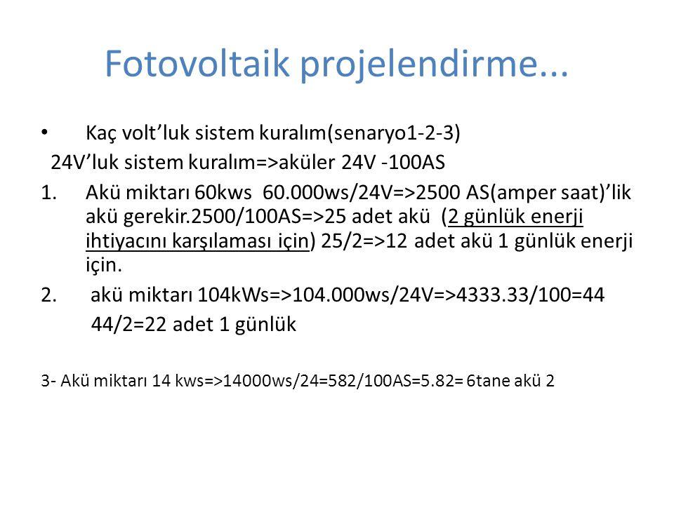 Fotovoltaik projelendirme... Kaç volt'luk sistem kuralım(senaryo1-2-3) 24V'luk sistem kuralım=>aküler 24V -100AS 1.Akü miktarı 60kws 60.000ws/24V=>250