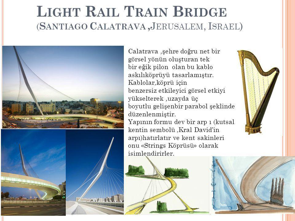 L IGHT R AIL T RAIN B RIDGE ( S ANTIAGO C ALATRAVA, J ERUSALEM, I SRAEL ) Calatrava,şehre doğru net bir görsel yönün oluşturan tek bir eğik pilon olan