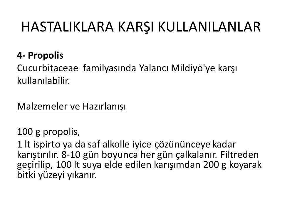 HASTALIKLARA KARŞI KULLANILANLAR 4- Propolis Cucurbitaceae familyasında Yalancı Mildiyö'ye karşı kullanılabilir. Malzemeler ve Hazırlanışı 100 g propo