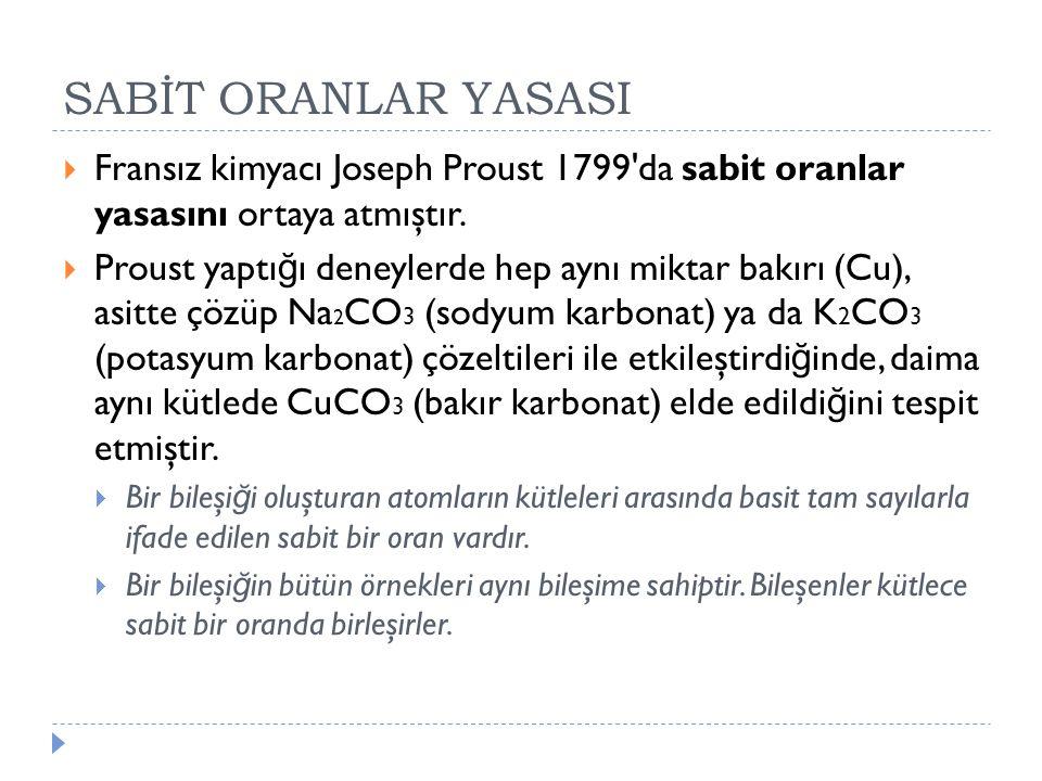 SABİT ORANLAR YASASI  Fransız kimyacı Joseph Proust 1799'da sabit oranlar yasasını ortaya atmıştır.  Proust yaptı ğ ı deneylerde hep aynı miktar bak