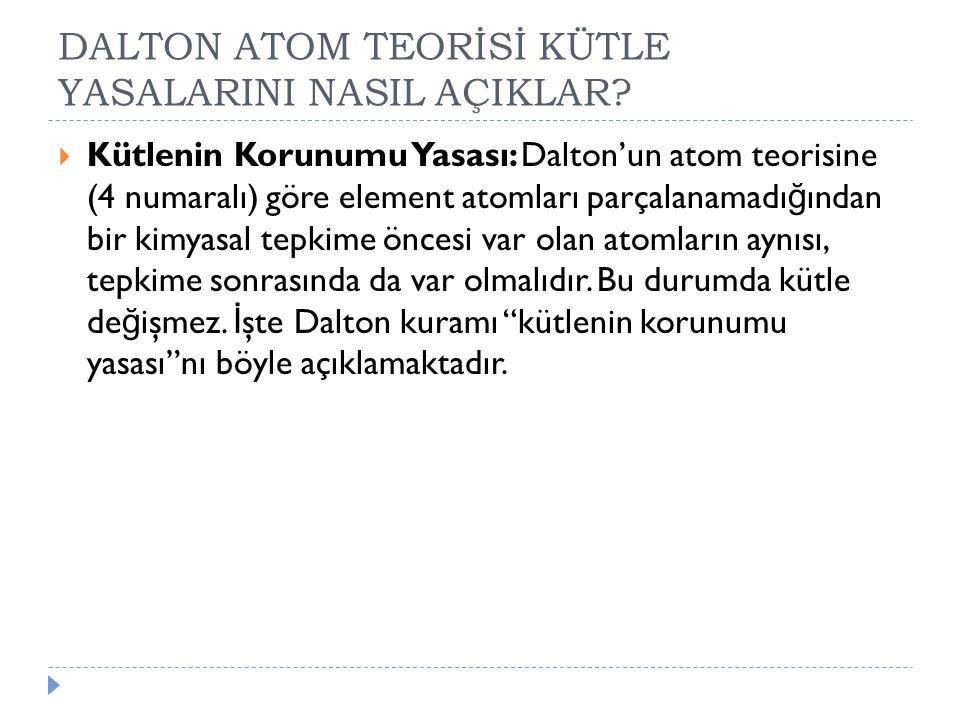 DALTON ATOM TEORİSİ KÜTLE YASALARINI NASIL AÇIKLAR?  Kütlenin Korunumu Yasası: Dalton'un atom teorisine (4 numaralı) göre element atomları parçalanam