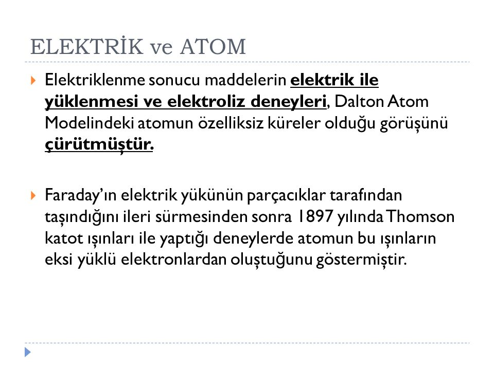ELEKTRİK ve ATOM  Elektriklenme sonucu maddelerin elektrik ile yüklenmesi ve elektroliz deneyleri, Dalton Atom Modelindeki atomun özelliksiz küreler