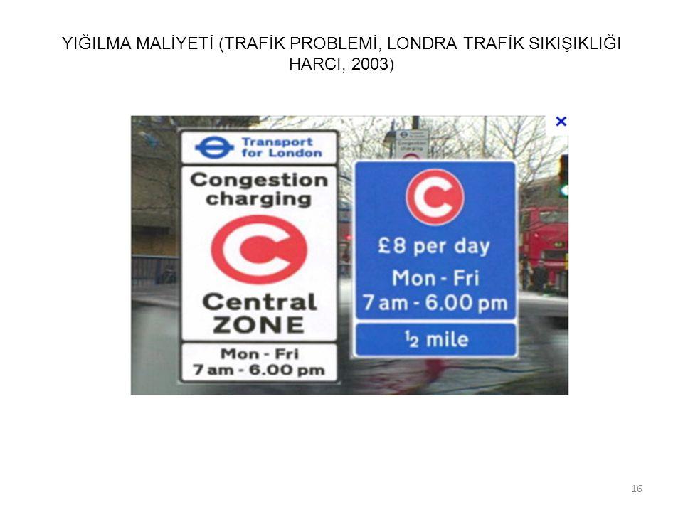YIĞILMA MALİYETİ (TRAFİK PROBLEMİ, LONDRA TRAFİK SIKIŞIKLIĞI HARCI, 2003) 16