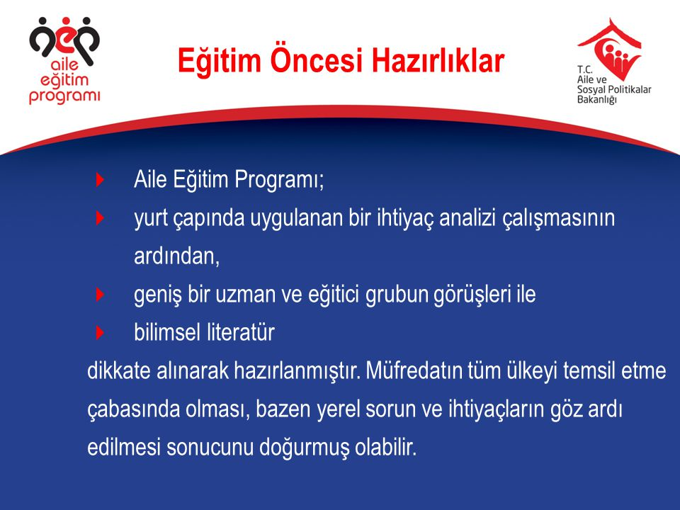  Aile Eğitim Programı;  yurt çapında uygulanan bir ihtiyaç analizi çalışmasının ardından,  geniş bir uzman ve eğitici grubun görüşleri ile  bilims
