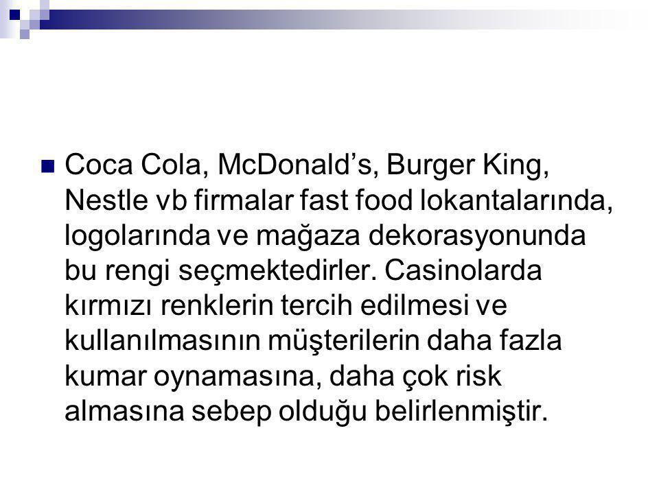 Coca Cola, McDonald's, Burger King, Nestle vb firmalar fast food lokantalarında, logolarında ve mağaza dekorasyonunda bu rengi seçmektedirler. Casinol
