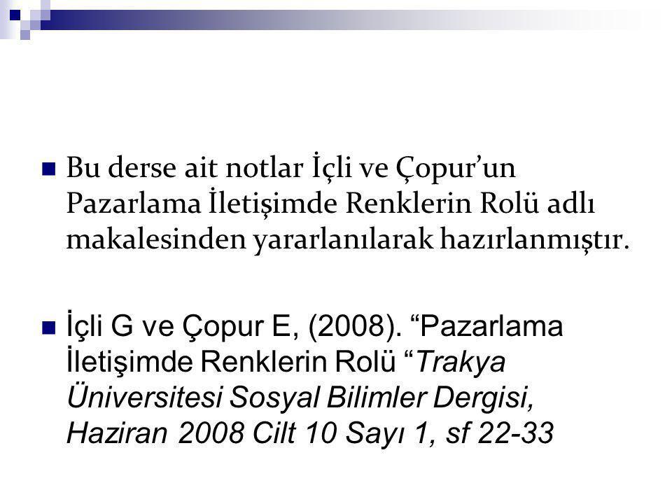 """Bu derse ait notlar İçli ve Çopur'un Pazarlama İletişimde Renklerin Rolü adlı makalesinden yararlanılarak hazırlanmıştır. İçli G ve Çopur E, (2008). """""""