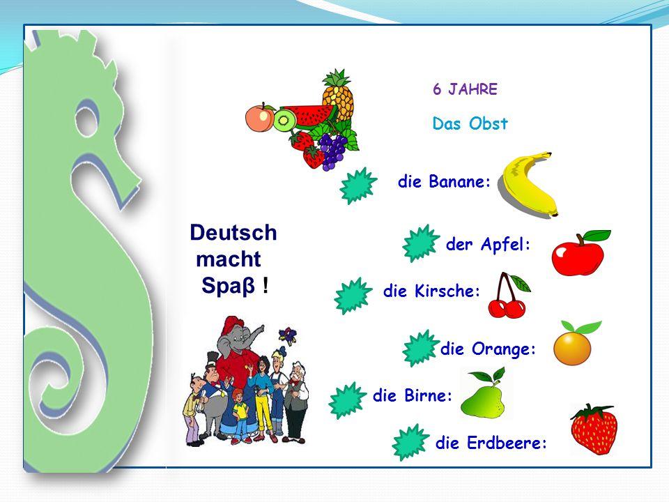 6 JAHRE Deutsch macht Spaβ ! Das Obst der Apfel: die Kirsche: die Erdbeere: die Banane: die Orange: die Birne: