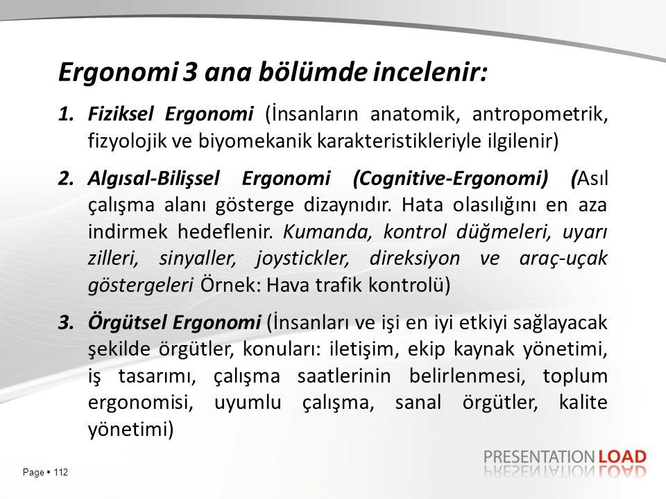 Page  112 Ergonomi 3 ana bölümde incelenir: 1.Fiziksel Ergonomi (İnsanların anatomik, antropometrik, fizyolojik ve biyomekanik karakteristikleriyle i
