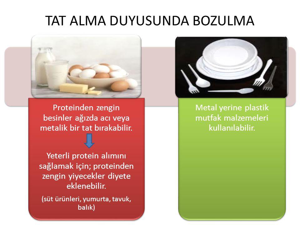TAT ALMA DUYUSUNDA BOZULMA Proteinden zengin besinler ağızda acı veya metalik bir tat bırakabilir.
