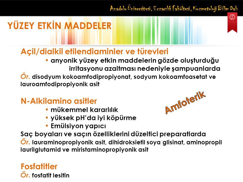 Anadolu Üniversitesi, Eczacılık Fakültesi, Kozmetoloji Bilim Dalı YÜZEY ETKİN MADDELER Açil/dialkil etilendiaminler ve türevleri anyonik yüzey etkin m