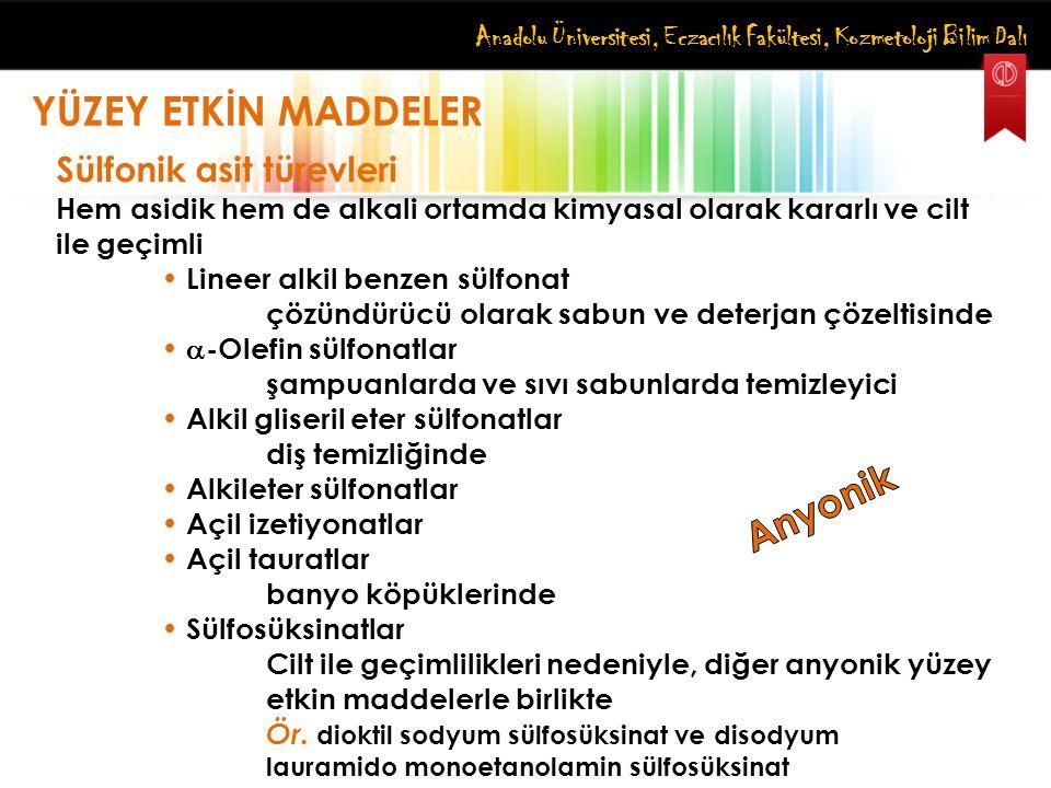 Anadolu Üniversitesi, Eczacılık Fakültesi, Kozmetoloji Bilim Dalı YÜZEY ETKİN MADDELER Sülfonik asit türevleri Hem asidik hem de alkali ortamda kimyas