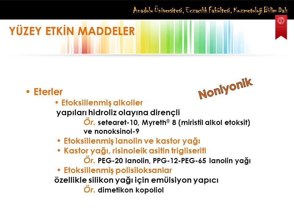 Anadolu Üniversitesi, Eczacılık Fakültesi, Kozmetoloji Bilim Dalı YÜZEY ETKİN MADDELER Eterler Etoksillenmiş alkoller yapıları hidroliz olayına direnç