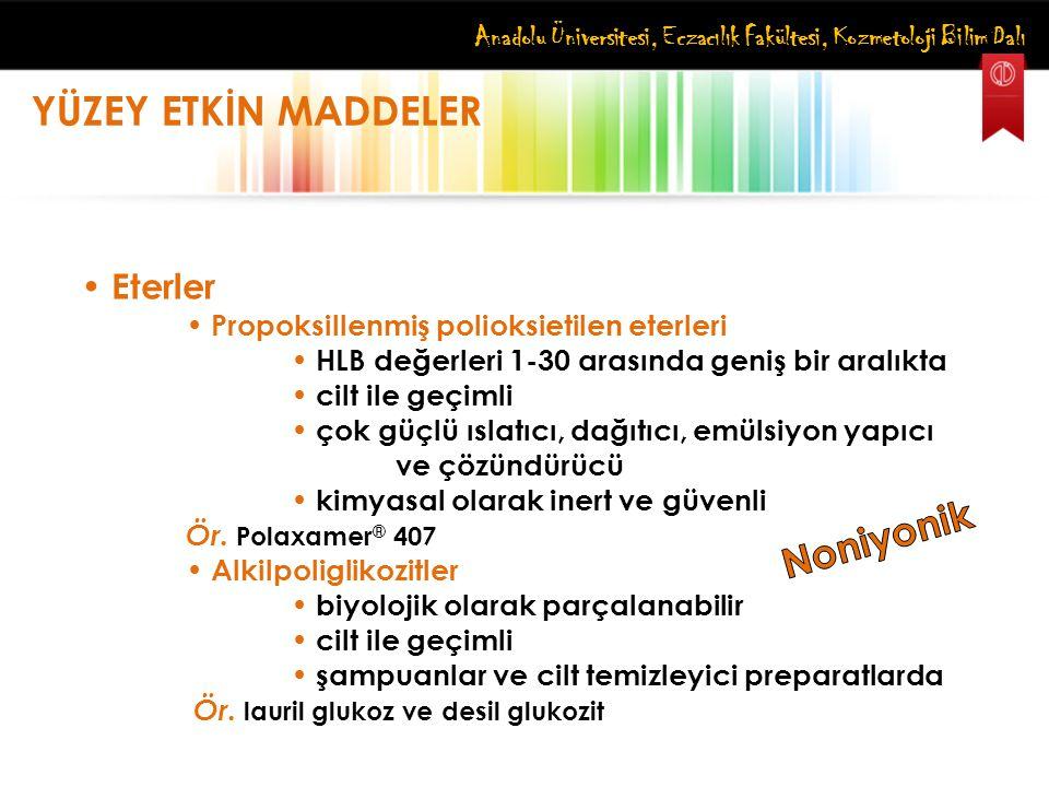 Anadolu Üniversitesi, Eczacılık Fakültesi, Kozmetoloji Bilim Dalı YÜZEY ETKİN MADDELER Eterler Propoksillenmiş polioksietilen eterleri HLB değerleri 1