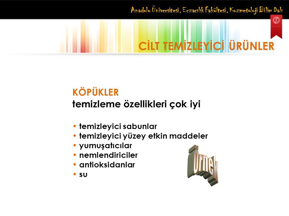 Anadolu Üniversitesi, Eczacılık Fakültesi, Kozmetoloji Bilim Dalı CİLT TEMİZLEYİCİ ÜRÜNLER KÖPÜKLER temizleme özellikleri çok iyi temizleyici sabunlar