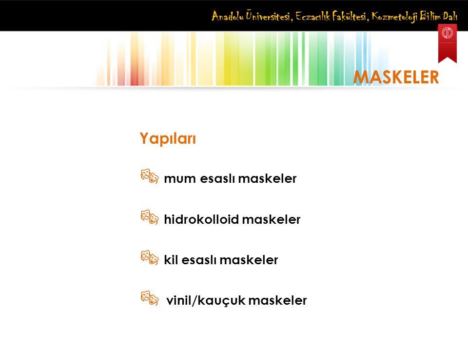 Anadolu Üniversitesi, Eczacılık Fakültesi, Kozmetoloji Bilim Dalı MASKELER Yapıları  mum esaslı maskeler  hidrokolloid maskeler  kil esaslı maskele