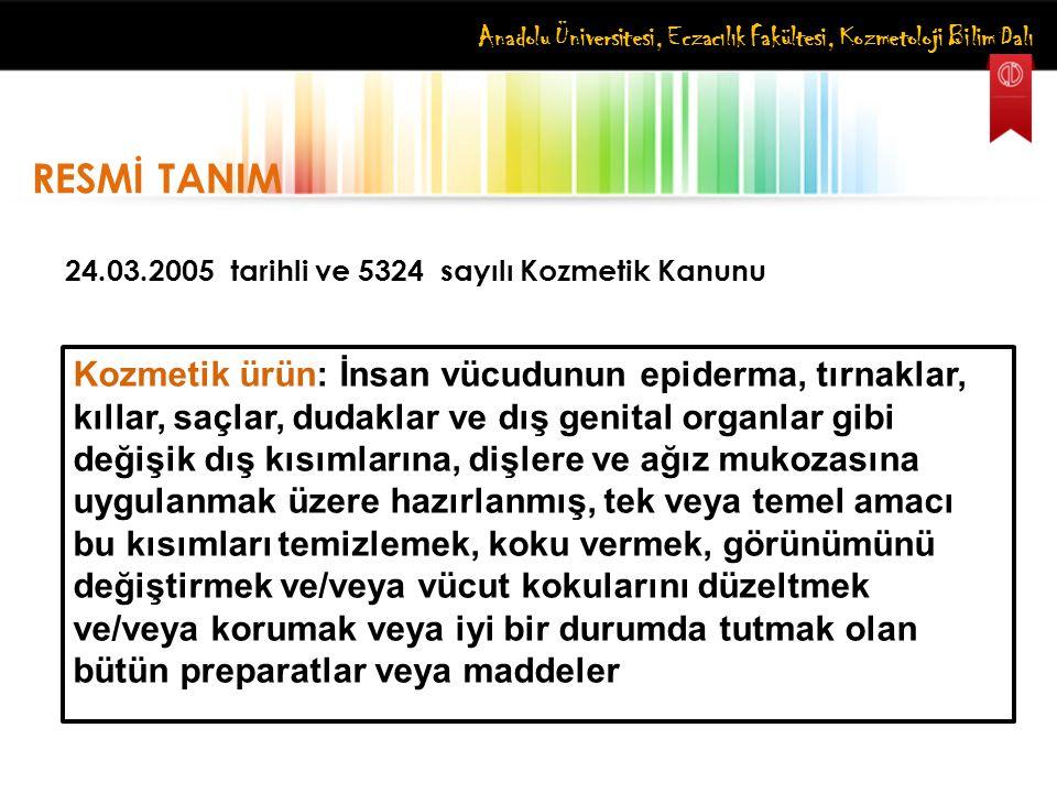 Anadolu Üniversitesi, Eczacılık Fakültesi, Kozmetoloji Bilim Dalı Kozmetik ürün: İnsan vücudunun epiderma, tırnaklar, kıllar, saçlar, dudaklar ve dış