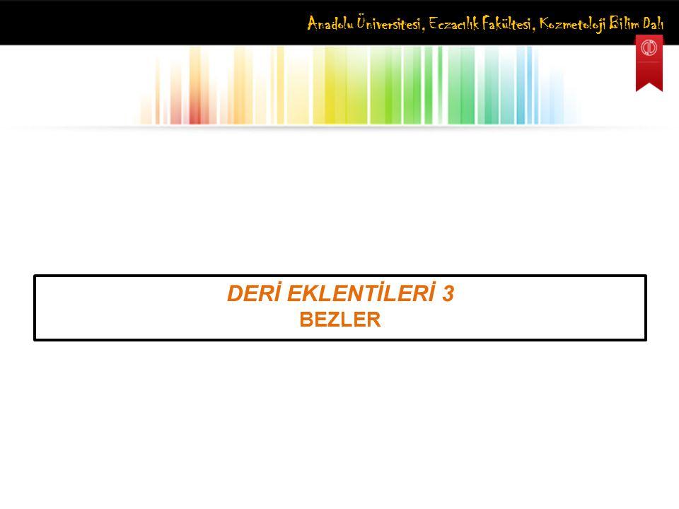 Anadolu Üniversitesi, Eczacılık Fakültesi, Kozmetoloji Bilim Dalı DERİ EKLENTİLERİ 3 BEZLER
