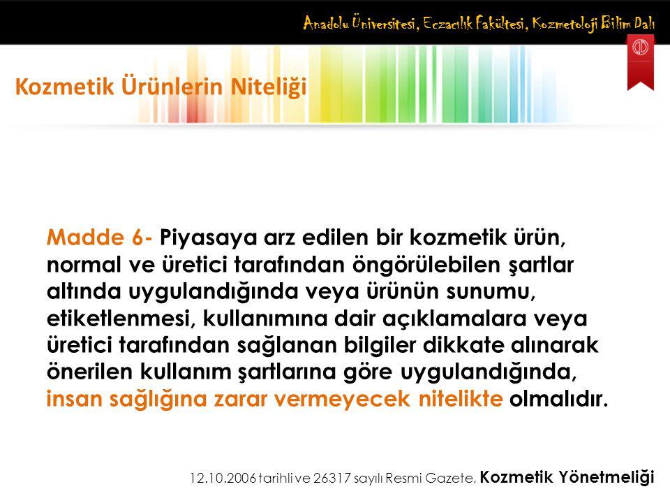Anadolu Üniversitesi, Eczacılık Fakültesi, Kozmetoloji Bilim Dalı Kozmetik Ürünlerin Niteliği Madde 6- Piyasaya arz edilen bir kozmetik ürün, normal v