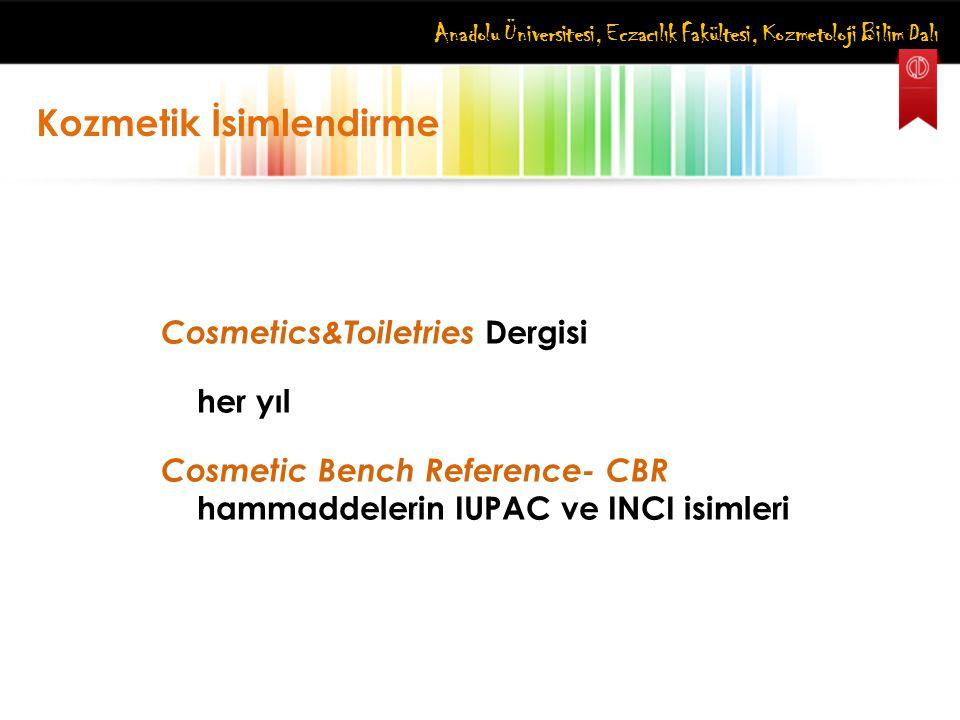 Anadolu Üniversitesi, Eczacılık Fakültesi, Kozmetoloji Bilim Dalı Kozmetik İsimlendirme Cosmetics&Toiletries Dergisi her yıl Cosmetic Bench Reference-