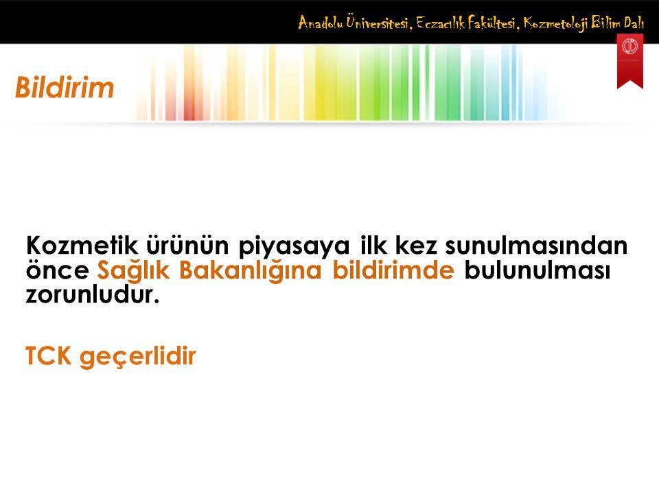 Anadolu Üniversitesi, Eczacılık Fakültesi, Kozmetoloji Bilim Dalı Bildirim Kozmetik ürünün piyasaya ilk kez sunulmasından önce Sağlık Bakanlığına bild