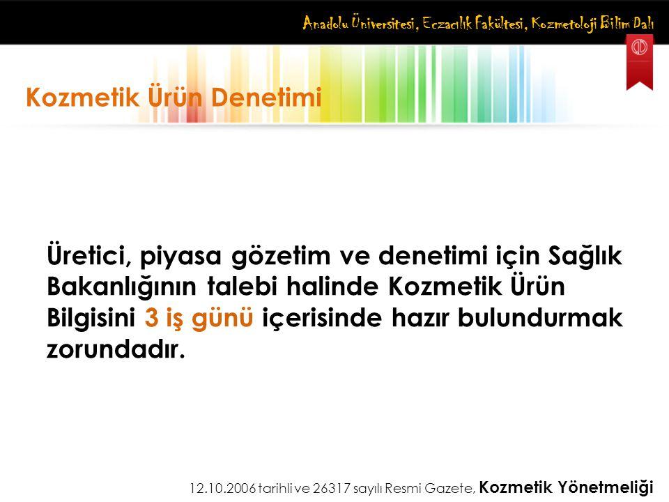 Anadolu Üniversitesi, Eczacılık Fakültesi, Kozmetoloji Bilim Dalı Kozmetik Ürün Denetimi Üretici, piyasa gözetim ve denetimi için Sağlık Bakanlığının