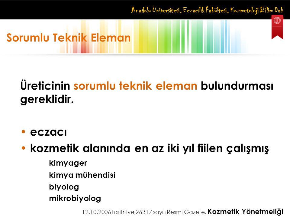Anadolu Üniversitesi, Eczacılık Fakültesi, Kozmetoloji Bilim Dalı Sorumlu Teknik Eleman Üreticinin sorumlu teknik eleman bulundurması gereklidir. ecza