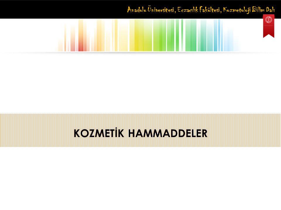 Anadolu Üniversitesi, Eczacılık Fakültesi, Kozmetoloji Bilim Dalı KOZMETİK HAMMADDELER