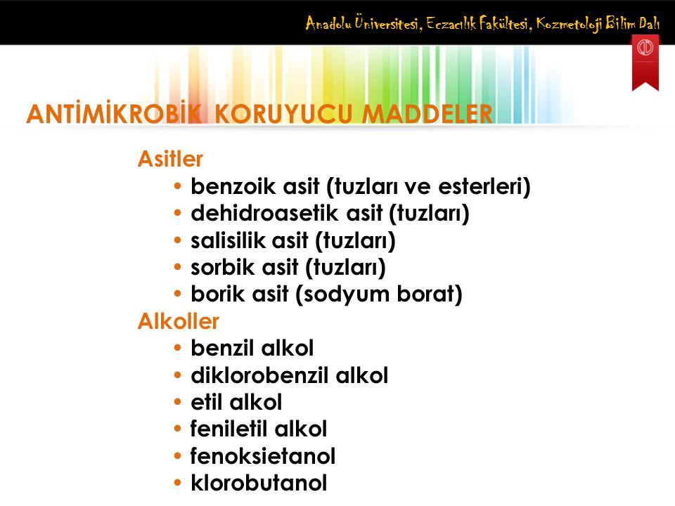 Anadolu Üniversitesi, Eczacılık Fakültesi, Kozmetoloji Bilim Dalı ANTİMİKROBİK KORUYUCU MADDELER Asitler benzoik asit (tuzları ve esterleri) dehidroas