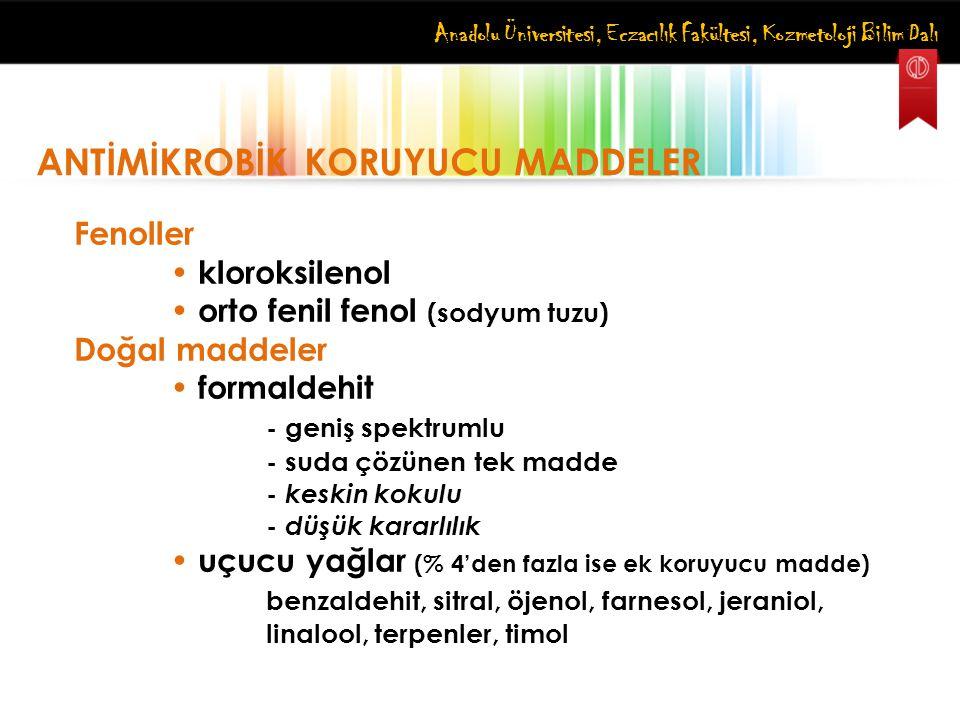 Anadolu Üniversitesi, Eczacılık Fakültesi, Kozmetoloji Bilim Dalı ANTİMİKROBİK KORUYUCU MADDELER Fenoller kloroksilenol orto fenil fenol (sodyum tuzu)