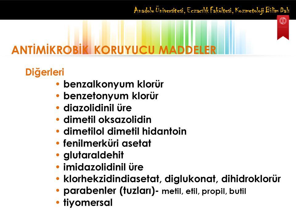 Anadolu Üniversitesi, Eczacılık Fakültesi, Kozmetoloji Bilim Dalı ANTİMİKROBİK KORUYUCU MADDELER Diğerleri benzalkonyum klorür benzetonyum klorür diaz