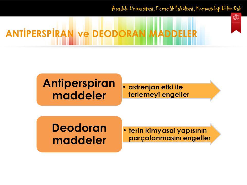 Anadolu Üniversitesi, Eczacılık Fakültesi, Kozmetoloji Bilim Dalı ANTİPERSPİRAN ve DEODORAN MADDELER astrenjan etki ile terlemeyi engeller Antiperspir