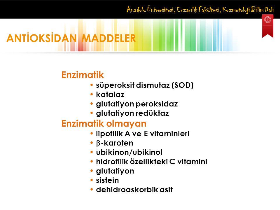 Anadolu Üniversitesi, Eczacılık Fakültesi, Kozmetoloji Bilim Dalı ANTİOKSİDAN MADDELER Enzimatik süperoksit dismutaz (SOD) katalaz glutatiyon peroksid