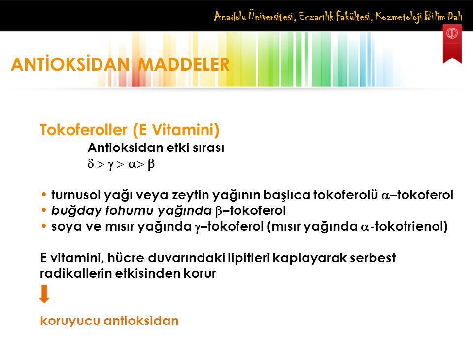 Anadolu Üniversitesi, Eczacılık Fakültesi, Kozmetoloji Bilim Dalı ANTİOKSİDAN MADDELER Tokoferoller (E Vitamini) Antioksidan etki sırası     