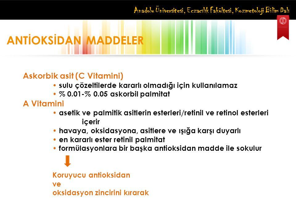 Anadolu Üniversitesi, Eczacılık Fakültesi, Kozmetoloji Bilim Dalı ANTİOKSİDAN MADDELER Askorbik asit (C Vitamini) sulu çözeltilerde kararlı olmadığı i