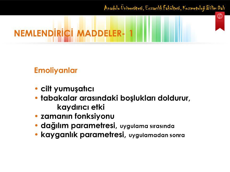 Anadolu Üniversitesi, Eczacılık Fakültesi, Kozmetoloji Bilim Dalı NEMLENDİRİCİ MADDELER- 1 Emoliyanlar cilt yumuşatıcı tabakalar arasındaki boşlukları