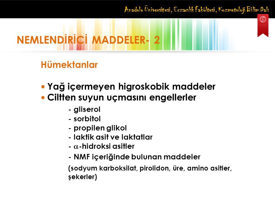 Anadolu Üniversitesi, Eczacılık Fakültesi, Kozmetoloji Bilim Dalı NEMLENDİRİCİ MADDELER- 2 Hümektanlar Yağ içermeyen higroskobik maddeler Ciltten suyu