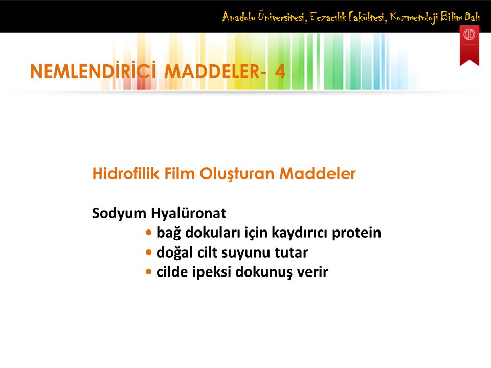 Anadolu Üniversitesi, Eczacılık Fakültesi, Kozmetoloji Bilim Dalı NEMLENDİRİCİ MADDELER- 4 Hidrofilik Film Oluşturan Maddeler Sodyum Hyalüronat bağ do