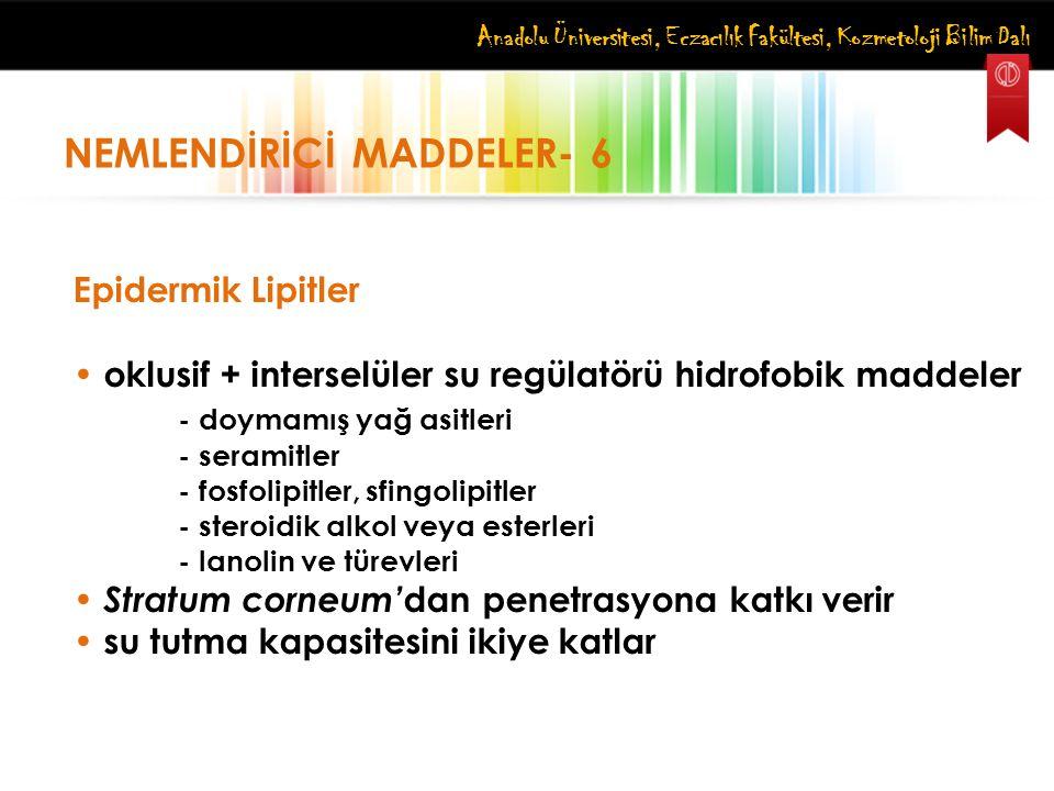 Anadolu Üniversitesi, Eczacılık Fakültesi, Kozmetoloji Bilim Dalı NEMLENDİRİCİ MADDELER- 6 Epidermik Lipitler oklusif + interselüler su regülatörü hid