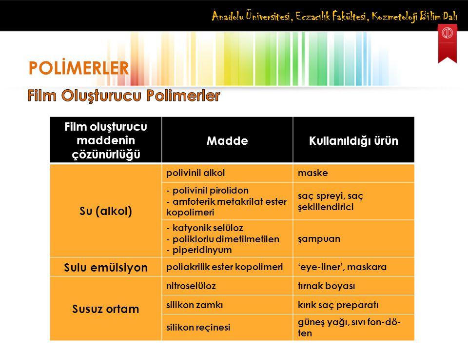 Anadolu Üniversitesi, Eczacılık Fakültesi, Kozmetoloji Bilim Dalı POLİMERLER Film oluşturucu maddenin çözünürlüğü MaddeKullanıldığı ürün Su (alkol) po